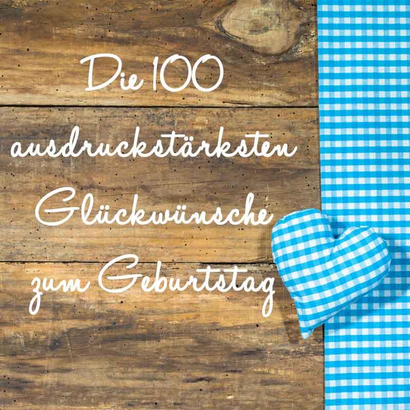 Die 100 Gluckwunsche Zum Geburtstag Fur Freunde Und Familie